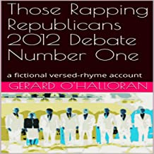 Those Rapping Republicans 2012 Debate Number One: A Fictional Versed-Rhyme Account