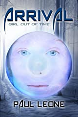 Arrival (Girl Out of Time Book 1) Kindle Edition