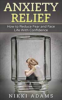 Anxiety Relief: How to Reduce Fear and Face Life With Confidence (Shyness, Stress, Anxiety, Panic, Build Confidence)