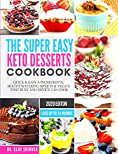 The Super Easy Keto Desserts Cookbook: Quick & Easy 5-Ingredients, Mouth-watering Sweets & Treats that Busy and Novice can Cook - LOSE UP TO 24 POUNDS