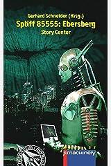 Spliff 85555: EBERSBERG: Story Center (AndroSF / Die SF-Reihe für den Science Fiction Club Deutschland e.V. (SFCD)) Kindle Ausgabe