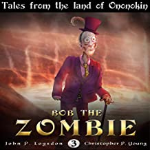 Bob the Zombie: Tales from the Land of Ononokin, Book 3
