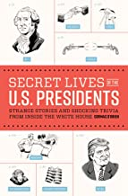 Secret Lives of the U.S. Presidents: Strange Stories and Shocking Trivia from Inside the White House