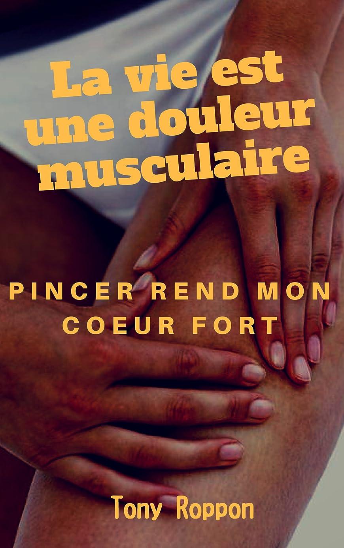 粉砕する面白い全国La vie est une douleur musculaire: Pincer rend mon coeur fort (French Edition)