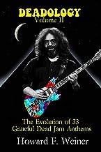 Deadology Volume II: The Evolution of 33 Grateful Dead Jam Anthems