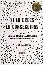 Si lo crees lo conseguirás: Utiliza las 40 Leyes Naturales para alcanzar todos tus sueños (Crecimiento personal) (Spanish ...