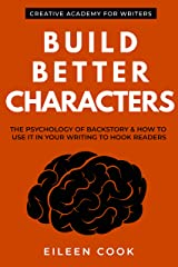 Build Better Characters: The psychology of backstory & how to use it in your writing to hook readers (Creative Academy Guides for Writers Book 2) Kindle Edition