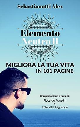Elemento Neutro II: Migliora la tua vita in 101 pagine