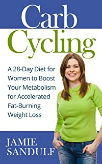 Carb Cycling: A 28-Day Diet for Women to Boost Your Metabolism for Accelerated Fat-Burning Weight Loss (Healthy Diet & Nutrition)
