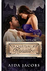 The Ghosts of Château Renaître: A Gothic Historical Romance (Haunted Hearts Book 1) Kindle Edition