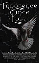 Innocence Once Lost - Religious Classics Collection: 30+ Religious Themed Classics: The Screwtape Letters, Faust, Divine C...