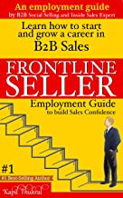 Frontline Seller- An Employment Guide: Learn how to start and grow a career in B2B Sales (English Edition)