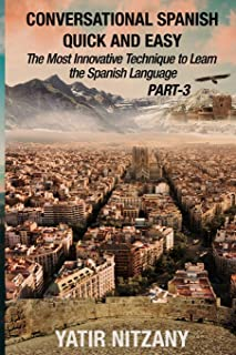 Conversational Spanish Quick and Easy - PART III: The Most Innovative Technique To Learn the Spanish Language