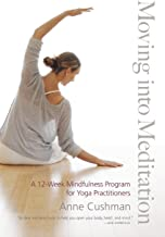 Moving into Meditation: A 12-Week Mindfulness Program for Yoga Practitioners