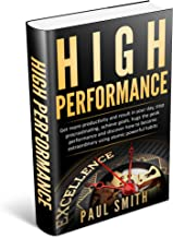 HIGH PERFORMANCE: Get more productivity and result in your day, stop procrastinating, achieve goals, hugs the peak performance and discover how to become extraordinary using atomic powerful habits