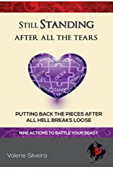 Still Standing After All the Tears: Putting Back the Pieces After All Hell Breaks Loose Kindle Edition