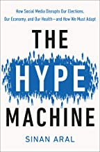 The Hype Machine: How Social Media Disrupts Our Elections, Our Economy, and Our Health–and How We Must Adapt PDF