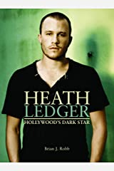 Heath Ledger: Hollywood's Dark Star (English Edition) eBook Kindle