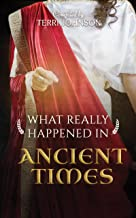 What Really Happened in Ancient Times: A Collection of Historical Biographies