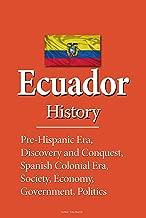 Ecuador History: Pre-Hispanic Era, Discovery and Conquest, Spanish Colonial Era, Society, Economy, Government, Politics