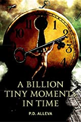 A Billion Tiny Moments In Time... Kindle Edition