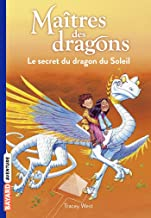 Maîtres des dragons, Tome 02: Le secret du dragon du soleil (French Edition)