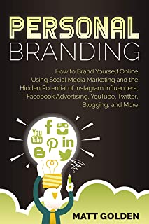Personal Branding: How to Brand Yourself Online Using Social Media Marketing and the Hidden Potential of Instagram Influencers, Facebook Advertising, YouTube, ... Blogging, and More (English Edition)