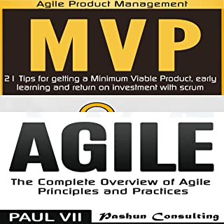Agile Product Management: Box set: Minimum Viable Product with Scrum: 21 Tips for Getting a MVP & Agile: The Complete Overview of Agile Principles