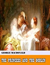 The Princess and the Goblin [Original - Unabridged - Classicals - Best of all time] (ANNOTATED)