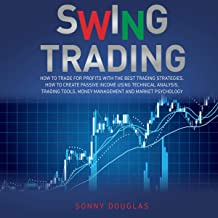Swing Trading: How to Trade for Profits with the Best Trading Strategies. How to Create Passive Income Using Technical Analysis, Trading Tools, Money Management and Market Psychology