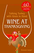 Wine at Thanksgiving -- Talking Turkey With Glass In Hand.  The 60-Minute Food & Wine Pairing Primer (The 60-Minute Wine MBA Book 2) (English Edition)