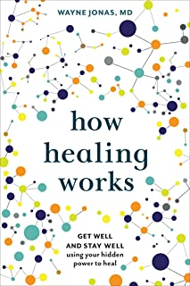 How Healing Works: Get Well and Stay Well Using Your Hidden Power to Heal