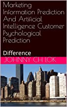 Marketing Information Prediction And Artificial Intelligence Customer Psychological Prediction: Difference