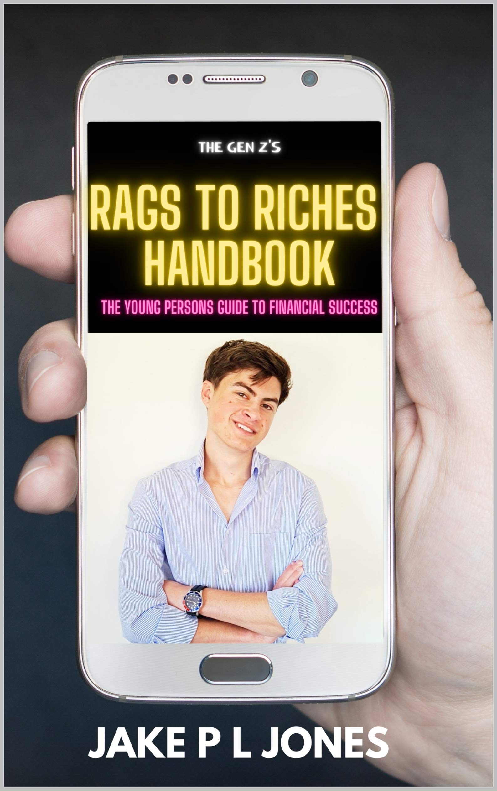 The genZ's Rags to Riches Handbook: The young persons guide to financial success