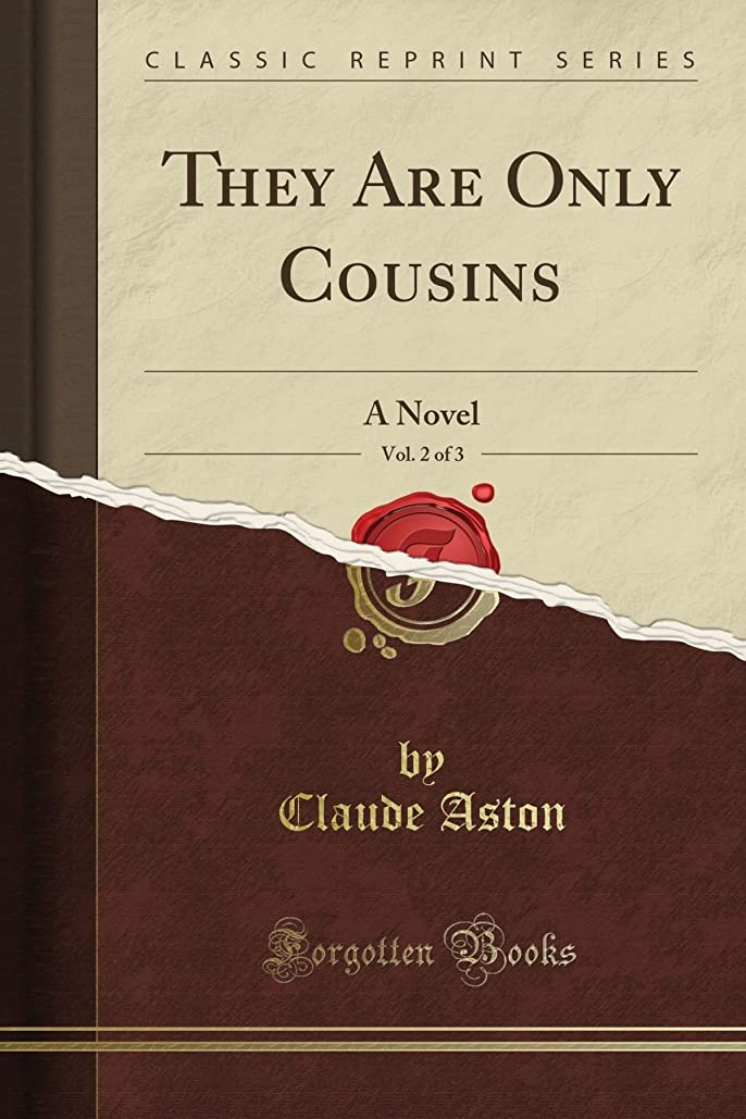 ハッピー思い出させるほめるThey Are Only Cousins: A Novel, Vol. 2 of 3 (Classic Reprint)