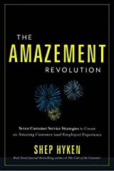 The Amazement Revolution: Seven Customer Service Strategies to Create an Amazing Customer (and Employee) Experience Kindle Edition