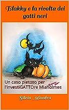 Blakky e la rivolta dei gatti neri: Un caso pietoso per l'investiGATTOre Miaholmes (Italian Edition)