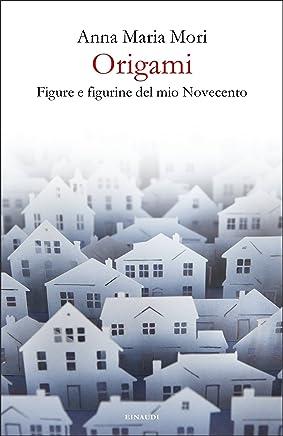 Origami: Figure e figurine del mio Novecento (Einaudi)