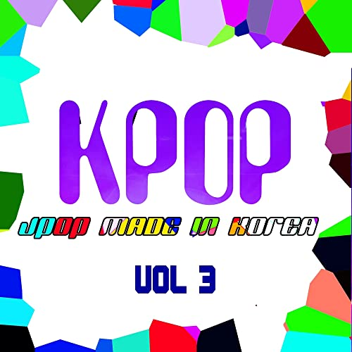 Kpop: J-Pop Made In Korea, Vol  3 by Various artists on
