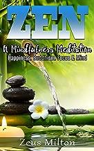 Zen: A Mindfulness Meditation. Happiness, Buddhism & Focus