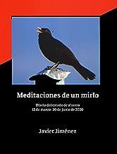Meditaciones de un mirlo: Diario del estado de alarma (15 de marzo -20 de junio de 2020) (Spanish Edition)