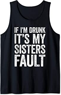 If I'm Drunk It's My Sister's Fault T-Shirt Drinking Gift Tank Top