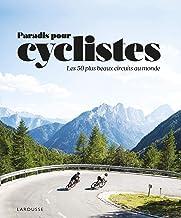 Paradis pour cyclistes - Les 50 plus beaux circuits au monde