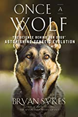 Once a Wolf: The Science that Reveals Our Dogs' Genetic Ancestry Kindle Edition