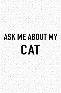 Ask Me About My Cat: A 6x9 Inch Matte Softcover Journal Notebook With 120 Blank Lined Pages And A Funny Animal Loving Pet Owner Cover Slogan