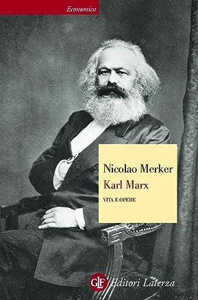 Karl Marx: Vita e opere (Storia e società)
