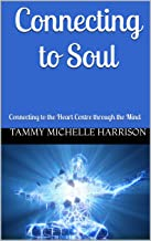 Connecting to Soul: Connecting to the Heart Centre through the Mind