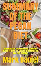 SUMMARY OF THE PEGAN DIET: SUMMARY OF THE PEGAN DIET: COMBINE VEGAN TO STAY FIT, HEALTH INFLAMMATION AND FEEL VIBRANT (Eng...