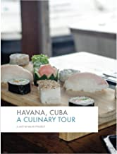 Havana, Cuba: A Culinary Tour: A Just 90 Miles Project (Just 90 Miles Tours Book 1)