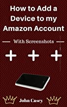 How to Add and Remove a new Device to my Amazon Account: Simple Guide to Register and Deregister (With Screenshots)